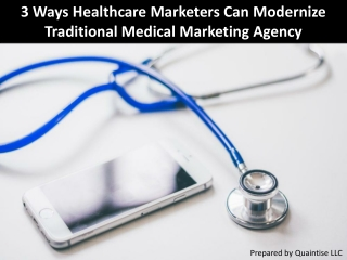 3 Ways Healthcare Marketers Can Modernize Traditional Medical Marketing Agency