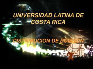 UNIVERSIDAD LATINA DE COSTA RICA DISTRIBUCION DE POISSON