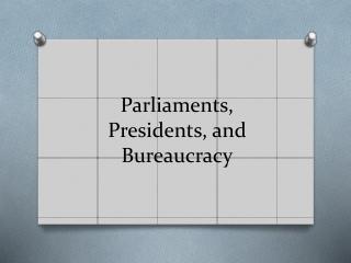 Parliaments, Presidents, and Bureaucracy