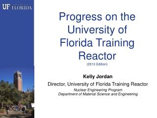 Progress on the University of  Florida Training Reactor  (2013 Edition)