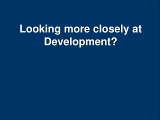 Looking more closely at Development?