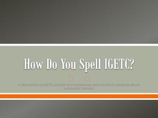 How Do You Spell IGETC?