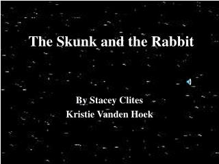 The Skunk and the Rabbit