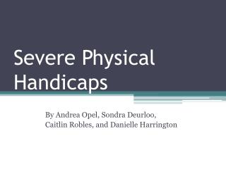 Severe Physical Handicaps