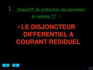 1. Dispositif de protection des personnes en schéma TT  :