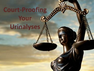 Court-Proofing  Your  Urinalyses