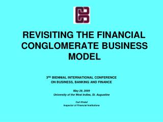 REVISITING THE FINANCIAL CONGLOMERATE BUSINESS MODEL 3 RD  BIENNIAL INTERNATIONAL CONFERENCE ON BUSINESS, BANKING AND FI