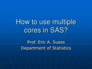 How to use multiple cores in SAS?