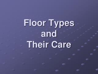 Floor Types  and  Their Care