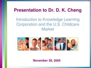 Presentation to Dr. D. K. Cheng