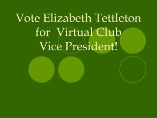 Vote Elizabeth Tettleton for  Virtual Club  Vice President