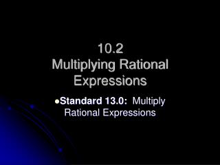 10.2 Multiplying Rational Expressions