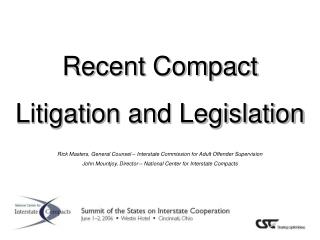 Recent Compact Litigation and Legislation Rick Masters, General Counsel – Interstate Commission for Adult Offender Sup