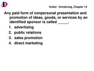 Any paid form of nonpersonal presentation and promotion of ideas, goods, or services by an identified sponsor is called