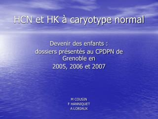 HCN et HK à caryotype normal