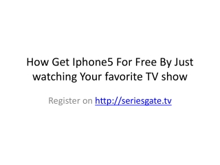 How Get Iphone5 For Free By Just watching Your favorite TV s