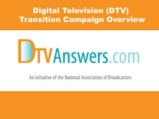 Digital Television (DTV)  Transition Campaign Overview