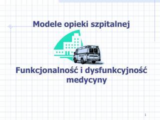 Modele opieki szpitalnej Funkcjonalność i dysfunkcyjność medycyny