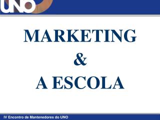 MARKETING  & A ESCOLA