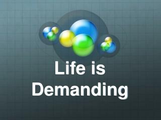 Life is Demanding