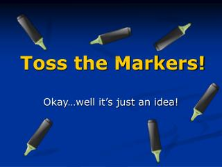 Toss the Markers!