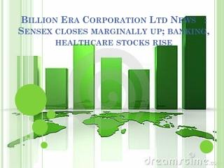 Billion Era Corporation Ltd News : Sensex closes marginall