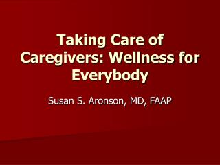 Taking Care of Caregivers: Wellness for Everybody