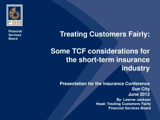 Treating Customers Fairly: Some TCF considerations for the short-term insurance industry Presentation for the Insurance