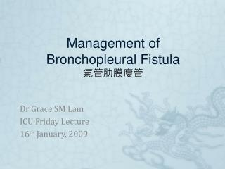 Management of Bronchopleural Fistula 氣管肋膜廔管