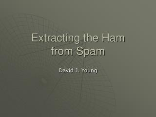 Extracting the Ham from Spam