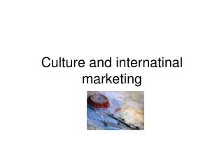 Culture and internatinal marketing