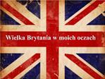Wielka Brytania w moich oczach