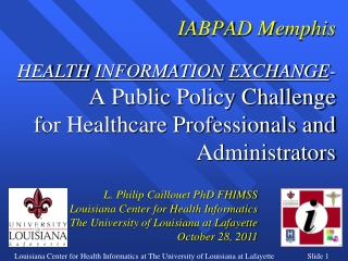 L. Philip Caillouet PhD FHIMSS Louisiana Center for Health Informatics