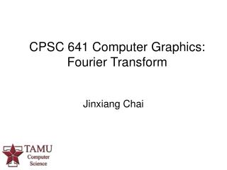 CPSC 641 Computer Graphics: Fourier Transform