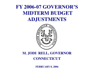 FY 2006-07 GOVERNOR'S  MIDTERM BUDGET  ADJUSTMENTS
