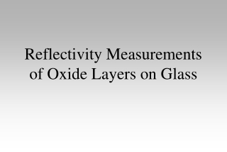Reflectivity Measurements of Oxide Layers on Glass
