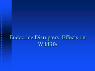 Endocrine Disrupters: Effects on Wildlife