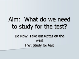 Aim:  What do we need to study for the test?