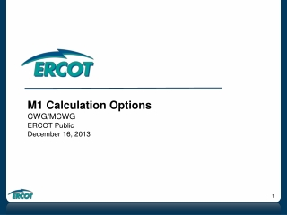 M1 Calculation Options CWG/MCWG ERCOT Public December 16, 2013