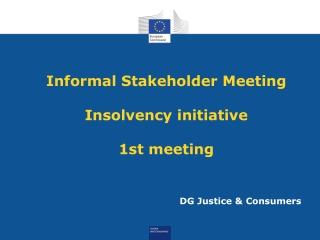 Informal Stakeholder Meeting  Insolvency initiative 1st meeting