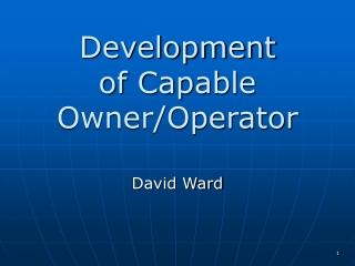 Development  of Capable Owner/Operator