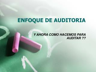 ENFOQUE DE AUDITORIA