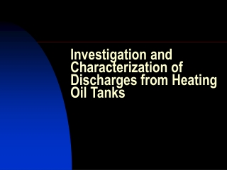 Investigation and Characterization of Discharges from Heating Oil Tanks