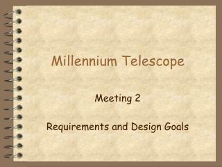 Millennium Telescope