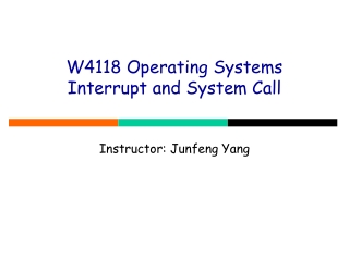 W4118 Operating Systems  Interrupt and System Call