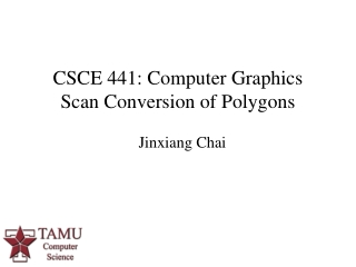 CSCE 441: Computer Graphics Scan Conversion of Polygons