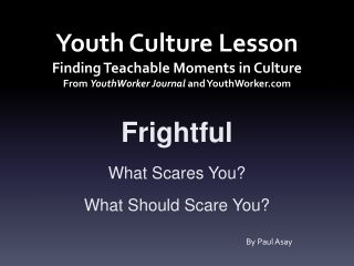 Frightful What  Scares You? What Should Scare You?