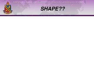 SHAPE??