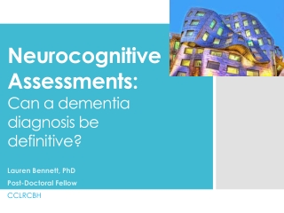 Neurocognitive Assessments:  Can a dementia diagnosis be definitive?