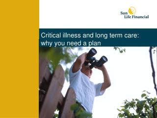 Critical illness and long term care:   why you need a plan